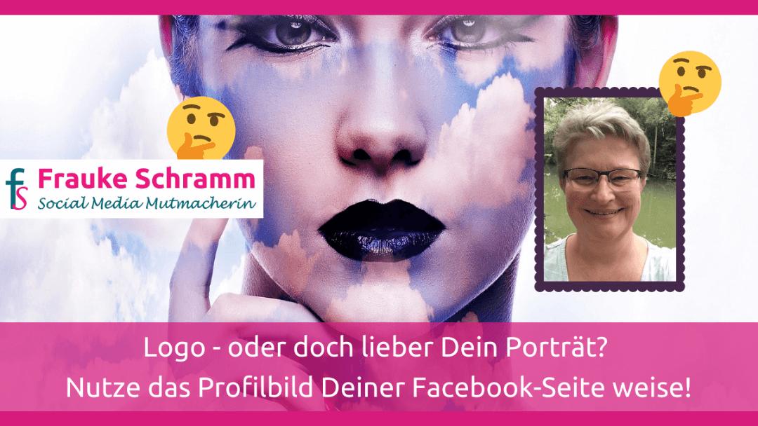 Das Profilbild Deiner Facebookseite – Logo? Porträt? Oder was?