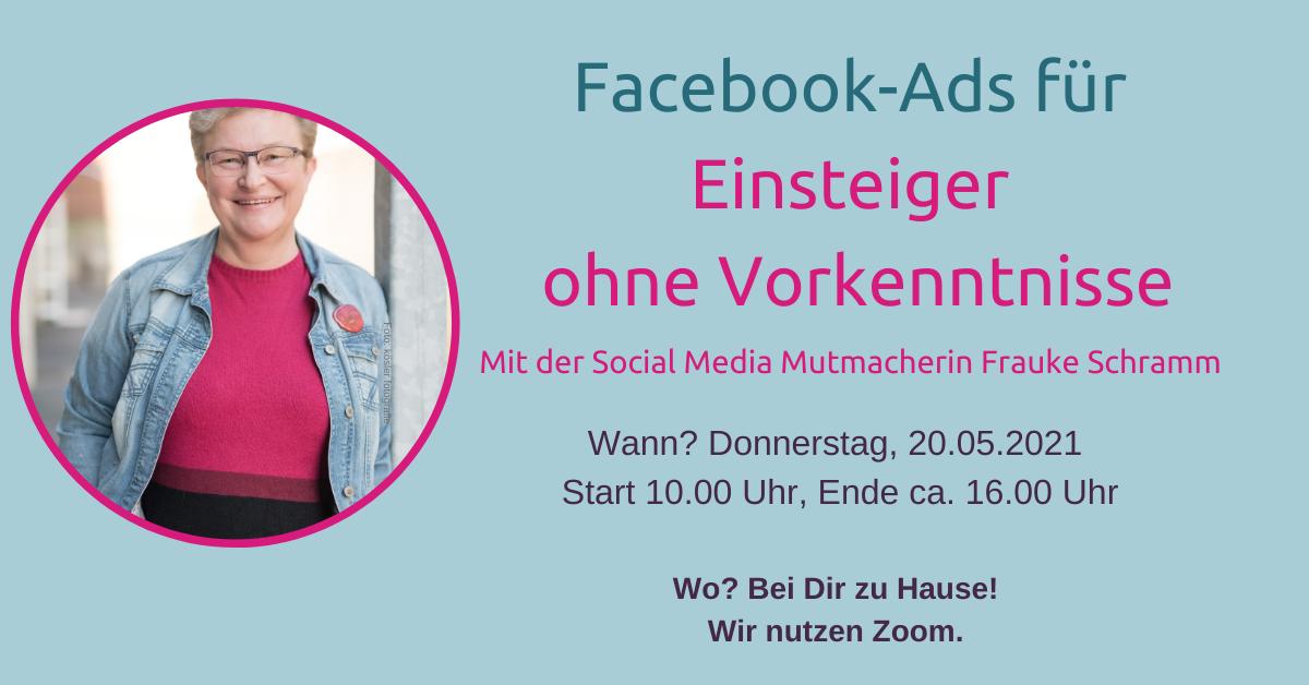 Frauke Schramm Social Media Mutmacherin FB-Ads-Workshop 20.05.2021