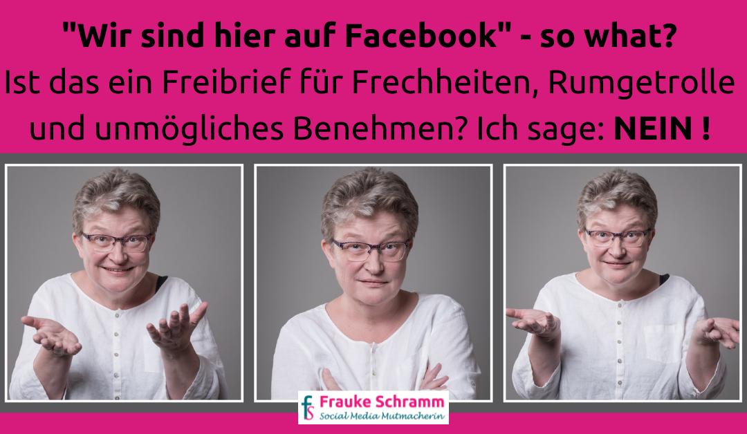 Wir sind hier auf Facebook – was will dieser Satz Dir sagen?